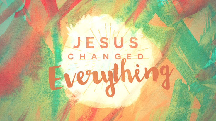 Jesus Changed Everything concept 1